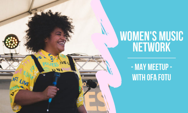 Women's Music Network (WMN) May Meetup with Ofa Fotu