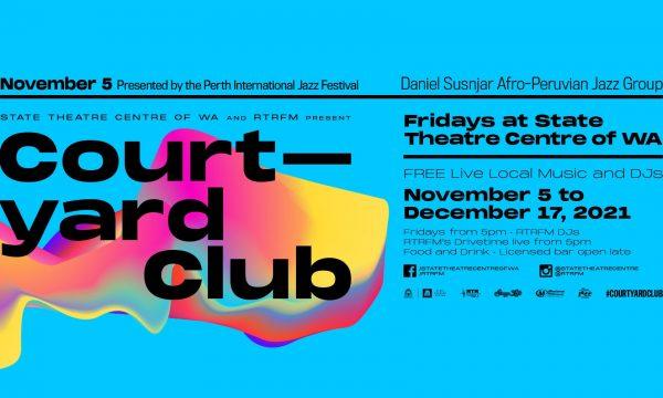 The Courtyard Club 2021 | RTRFM & State Theatre Centre of WA